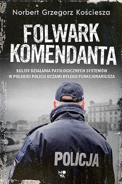 folwark-komendanta-kulisy-dzialania-patologicznych-systemow-w-polskiej-policji-oczami-bylego-funkcjonariusza-b-iext55069728