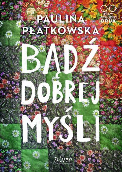 BĄDŹ DOBREJ MYŚLI - Paulina Płatkowska